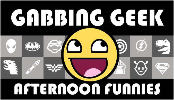 Gabbing Geek Afternoon Funnies