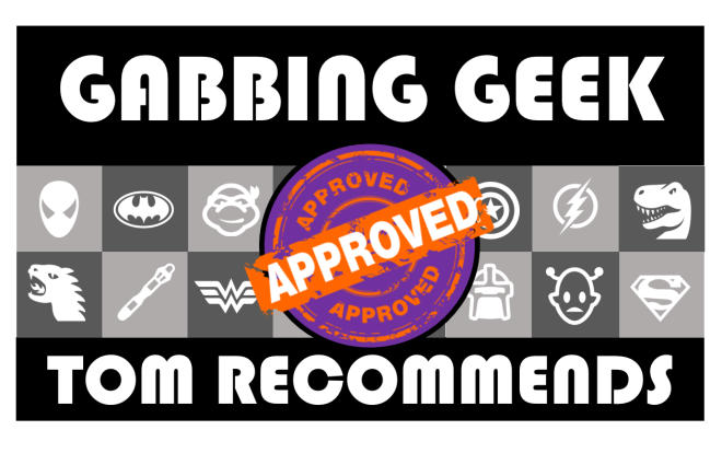 Gabbing Geek Tom Recommends v2