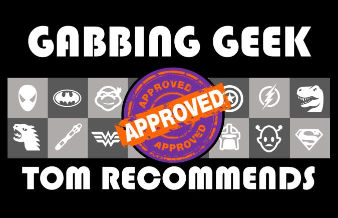 Gabbing Geek Tom Recommends v2
