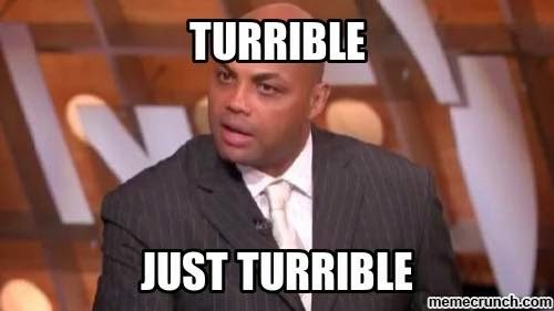 Turrible just turrible